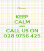 KEEP CALM AND CALL US ON 028 9756 425 - Personalised Poster A1 size