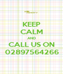 KEEP CALM AND CALL US ON 02897564266 - Personalised Poster A1 size