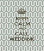 KEEP CALM AND CALL WEDDINK - Personalised Poster A1 size