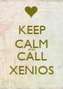 KEEP CALM AND CALL XENIOS - Personalised Poster A1 size