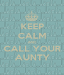 KEEP CALM AND CALL YOUR AUNTY - Personalised Poster A1 size