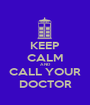 KEEP CALM AND CALL YOUR DOCTOR - Personalised Poster A1 size