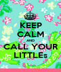 KEEP CALM AND CALL YOUR LITTLEs - Personalised Poster A1 size