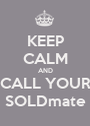 KEEP CALM AND CALL YOUR SOLDmate - Personalised Poster A1 size
