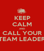 KEEP CALM AND CALL YOUR TEAM LEADER - Personalised Poster A1 size