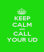 KEEP CALM AND CALL YOUR UD - Personalised Poster A1 size