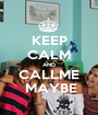 KEEP CALM AND CALLME  MAYBE - Personalised Poster A1 size