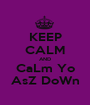 KEEP CALM AND CaLm Yo AsZ DoWn - Personalised Poster A1 size