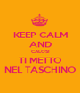KEEP CALM AND CALOSI TI METTO NEL TASCHINO - Personalised Poster A1 size
