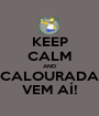 KEEP CALM AND CALOURADA VEM AÍ! - Personalised Poster A1 size