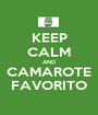 KEEP CALM AND CAMAROTE FAVORITO - Personalised Poster A1 size