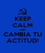 KEEP CALM AND CAMBIA TU ACTITUD! - Personalised Poster A1 size