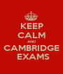 KEEP CALM AND CAMBRIDGE  EXAMS - Personalised Poster A1 size
