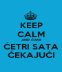 KEEP CALM AND ĆAMI ĆETRI SATA ĆEKAJUĆI - Personalised Poster A1 size