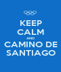 KEEP CALM AND CAMINO DE SANTIAGO - Personalised Poster A1 size