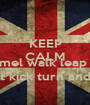 KEEP CALM AND Cammel walk leap twirl privet kick turn and Bow - Personalised Poster A1 size