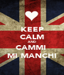 KEEP CALM AND CAMMI  MI MANCHI - Personalised Poster A1 size