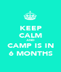 KEEP CALM AND CAMP IS IN 6 MONTHS - Personalised Poster A1 size