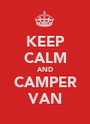 KEEP CALM AND CAMPER VAN - Personalised Poster A1 size