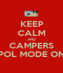 KEEP CALM AND CAMPERS POL MODE ON - Personalised Poster A1 size