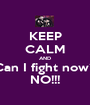 KEEP CALM AND Can I fight now? NO!!! - Personalised Poster A1 size