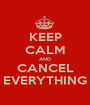 KEEP CALM AND CANCEL EVERYTHING - Personalised Poster A1 size