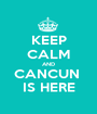 KEEP CALM AND CANCUN  IS HERE - Personalised Poster A1 size