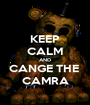 KEEP CALM AND CANGE THE  CAMRA - Personalised Poster A1 size