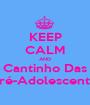 KEEP CALM AND Cantinho Das  Pré-Adolescentes - Personalised Poster A1 size