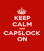 KEEP CALM AND CAPSLOCK ON - Personalised Poster A1 size