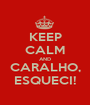 KEEP CALM AND CARALHO, ESQUECI! - Personalised Poster A1 size
