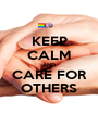 KEEP CALM AND CARE FOR OTHERS - Personalised Poster A1 size