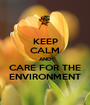 KEEP CALM AND CARE FOR THE ENVIRONMENT - Personalised Poster A1 size