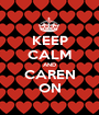 KEEP CALM AND CAREN ON - Personalised Poster A1 size
