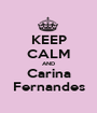 KEEP CALM AND Carina Fernandes - Personalised Poster A1 size