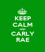 KEEP CALM AND CARLY RAE - Personalised Poster A1 size