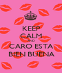 KEEP CALM AND CARO ESTA BIEN BUENA - Personalised Poster A1 size