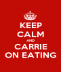 KEEP CALM AND CARRIE ON EATING - Personalised Poster A1 size