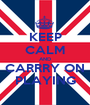 KEEP CALM AND CARRRY ON PLAYING - Personalised Poster A1 size