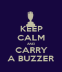 KEEP CALM AND CARRY A BUZZER - Personalised Poster A1 size