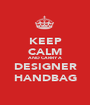 KEEP CALM AND CARRY A DESIGNER HANDBAG - Personalised Poster A1 size