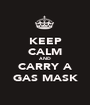 KEEP CALM AND CARRY A GAS MASK - Personalised Poster A1 size