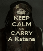 KEEP CALM AND CARRY A Katana - Personalised Poster A1 size