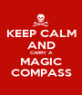KEEP CALM AND CARRY A MAGIC COMPASS - Personalised Poster A1 size