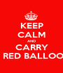 KEEP CALM AND CARRY A RED BALLOON - Personalised Poster A1 size