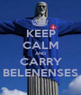 KEEP CALM AND CARRY BELENENSES - Personalised Poster A1 size