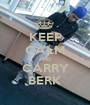 KEEP CALM AND CARRY BERK - Personalised Poster A1 size