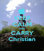 KEEP CALM AND CARRY Christian - Personalised Poster A1 size