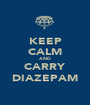 KEEP CALM AND CARRY DIAZEPAM - Personalised Poster A1 size