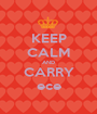 KEEP CALM AND CARRY ece - Personalised Poster A1 size